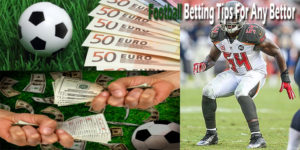 Football Betting Tips For Any Bettor