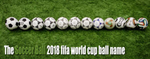 The Rolling History Of The Soccer Ball 2018 fifa world cup ball name